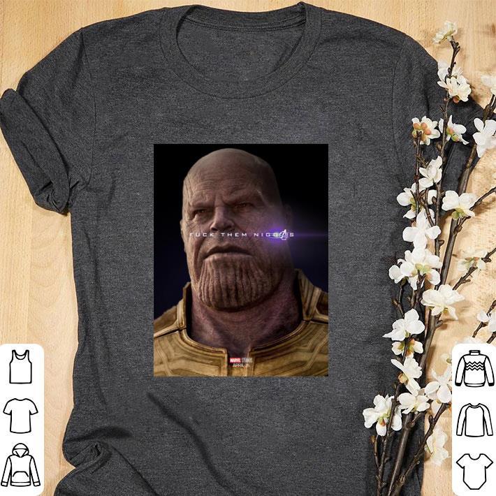 Hot Marvel Avengers Endgame Thanos Fuck Them Niggas Shirt 1 1.jpg