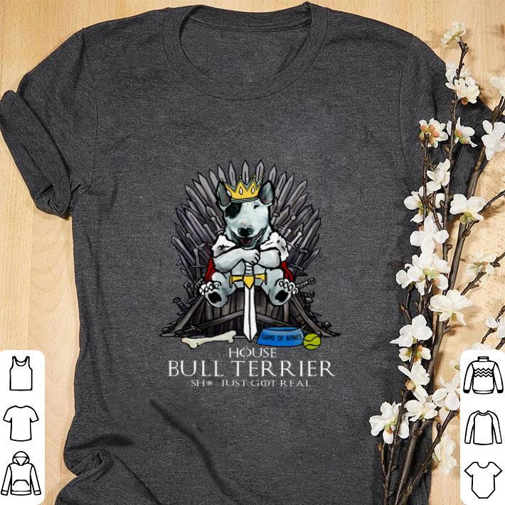 Official Game Of Bones House Bull Terrier Shit Just Got Real Shirt 1 1.jpg