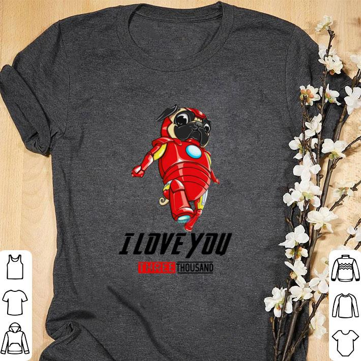 Official Iron Pug I Love You Three Thousand Tony Stark Shirt 1 1.jpg