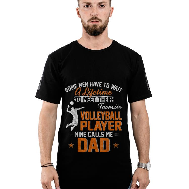 Official Some Man Have To Wait A Lifetime To Meet Their My Favorite Volleybal Player Calls Me Dad Shirt 2 1.jpg