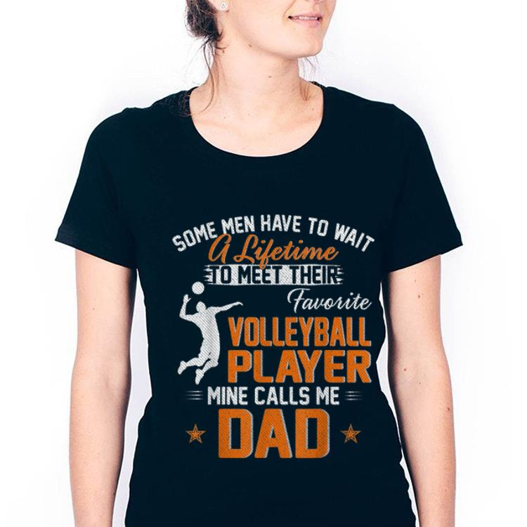 Official Some Man Have To Wait A Lifetime To Meet Their My Favorite Volleybal Player Calls Me Dad Shirt 3 1.jpg