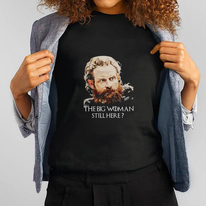 Official Tormund Giantsbane The Big Woman Still Here Game Of Thrones Shirt 1 1.jpg