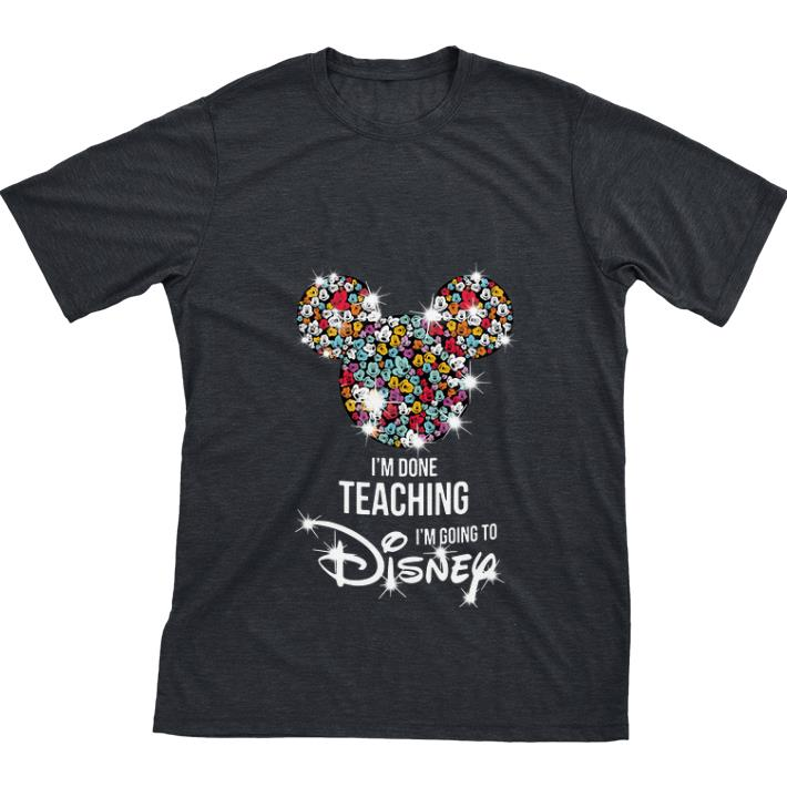 Original Mickey Mouse I M Done Teaching I M Going To Disney Shirt 1 1.jpg