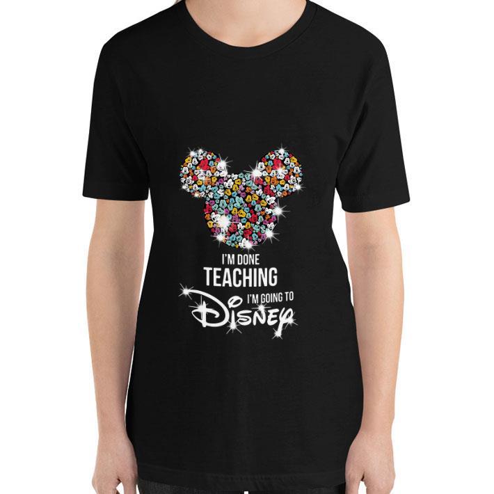 Original Mickey Mouse I M Done Teaching I M Going To Disney Shirt 3 1.jpg