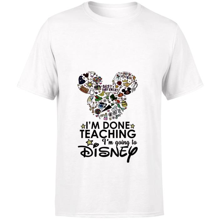 Pretty I M Done Teaching I M Going To Disney Mickey Mouse Shirt 1 1.jpg