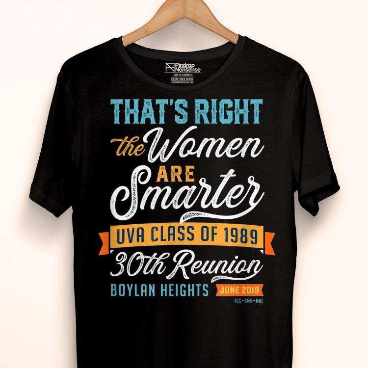 That's Right The Women Are Smarter UVA Class Of 1989 shirt