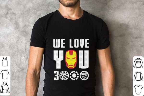 We Love You 3000 Iron Man Marvel Avengers Endgame Shirt 2 1.jpg