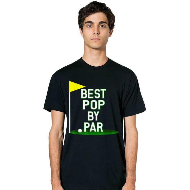 7b40588e Father's Day Best Pop By Par Golf shirt, hoodie, sweater, longsleeve ...