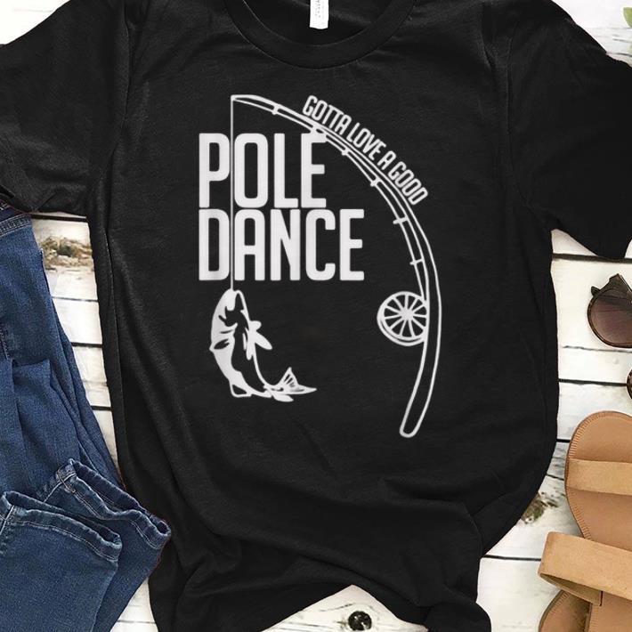 Fishing Gotta love a good Pole dance shirt