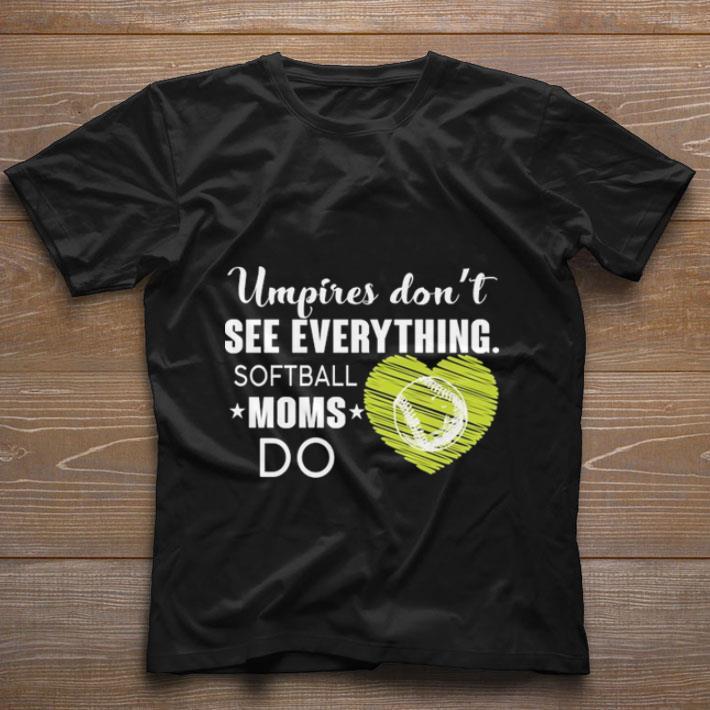 Funny Umpires Don T See Everything Softball Moms Do Shirt 1 1.jpg