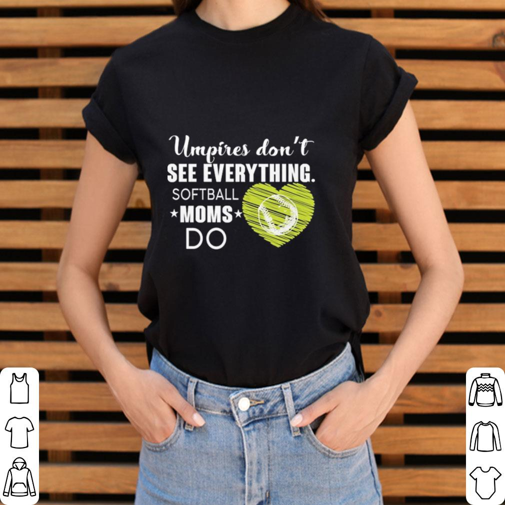 Funny Umpires Don T See Everything Softball Moms Do Shirt 3 1.jpg