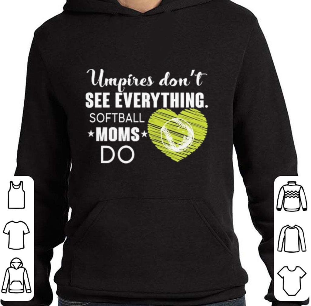 Funny Umpires don't see everything softball moms do shirt