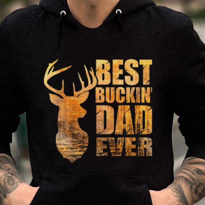 8570843ad973a Official Best Bukin' Dad Ever Deer Hunting Shirt, hoodie, sweater ...