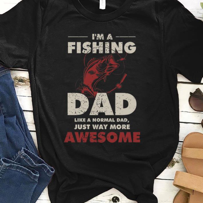 Official I M A Fishing Dad Like A Normal Dad Just Way More Awesome Shirt 1 1 1.jpg