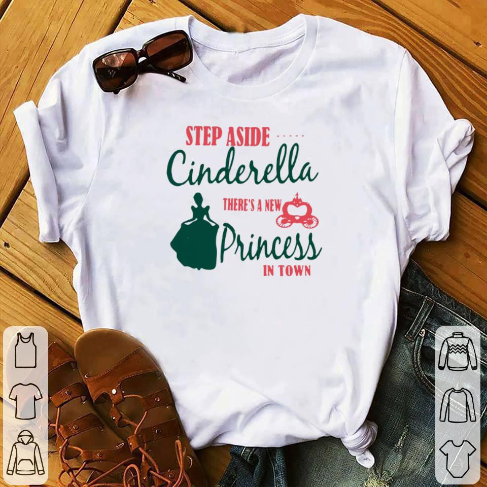 Official Step Aside Cinderella There S A New Princess In Town Shirt 1 1.jpg