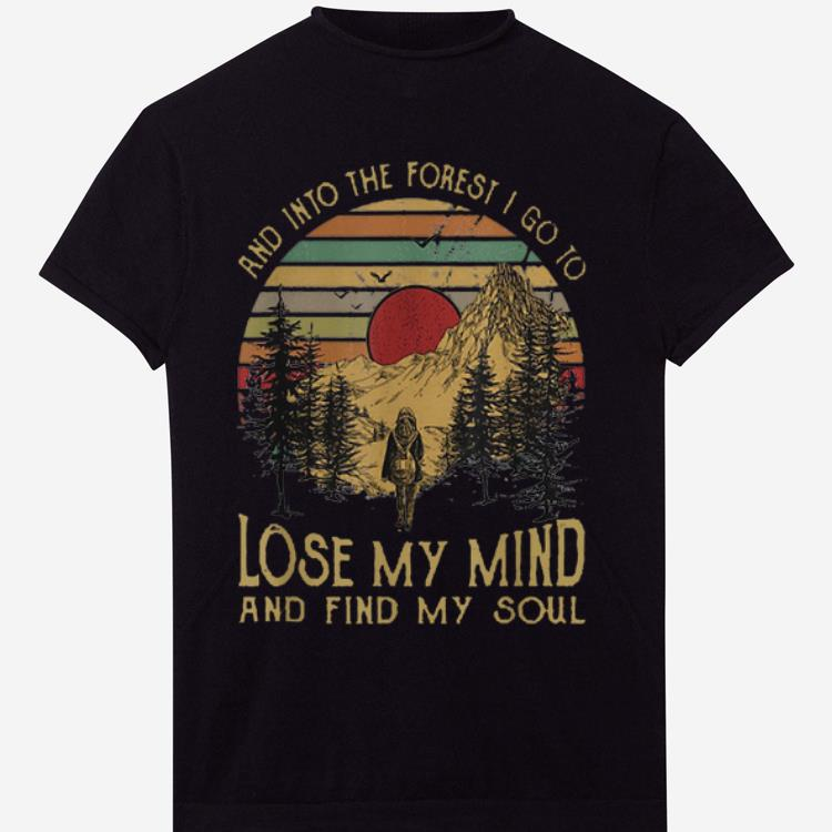 Original And Ino The Forest I Go To Lose My Mind And Find My Soul shirt