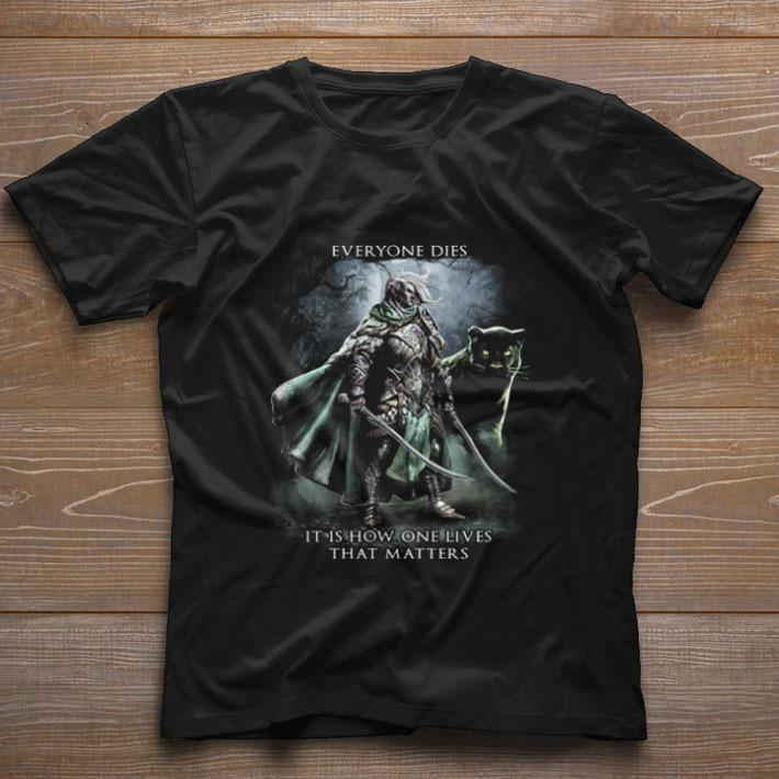 Original Everyone Dies It Is How One Lives That Matters Shirt 1 1.jpg
