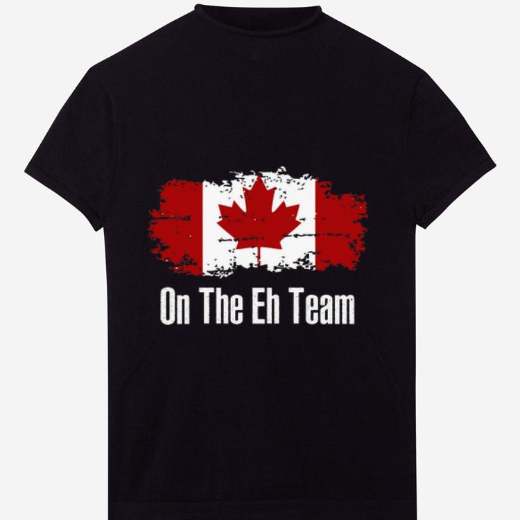 Top Funny On The Eh Team Canada - Canadian Leaf Pride shirt