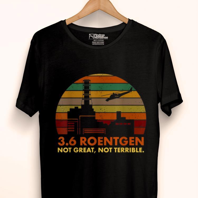 Top Retro Vintage 3.6 Roentgen Not Great Not Terrible Chernobyl shirt