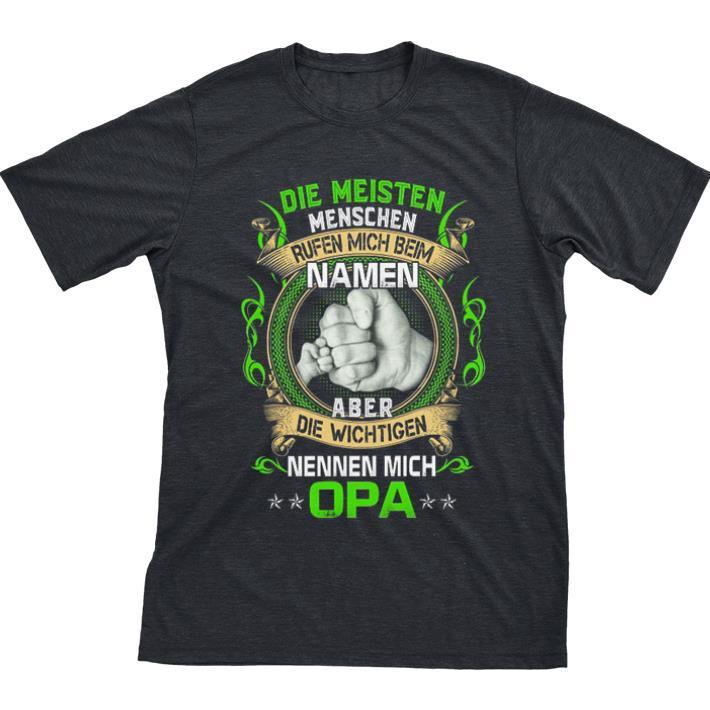Awesome Die Meisten Menschen Rufen Mich Beim Namen Aber Die Wichtigen Nennen Mich Opa Shirt 1 1.jpg
