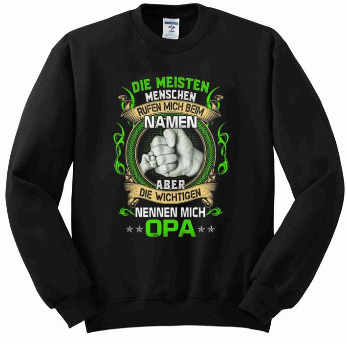 Awesome Die Meisten Menschen Rufen Mich Beim Namen Aber Die Wichtigen Nennen Mich Opa shirt