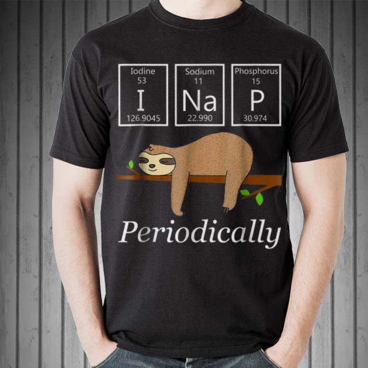 Awesome Science Sloth I Nap Periodically Shirt 2 1.jpg