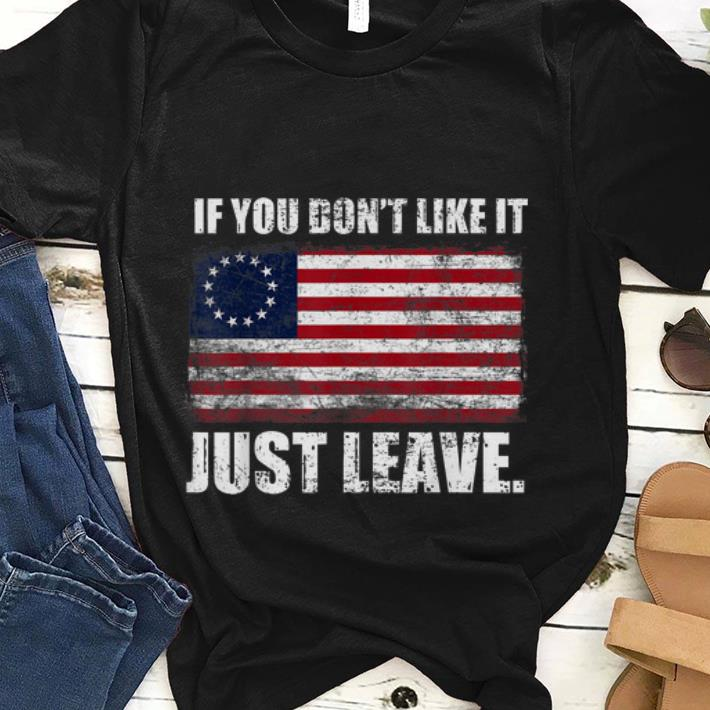 Best price Betsy Ross Flag If You Don't Like It Just Leave shirt