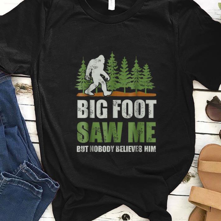 Best Price Bigfoot Saw Me But Nobody Believes Shirt 1 1.jpg