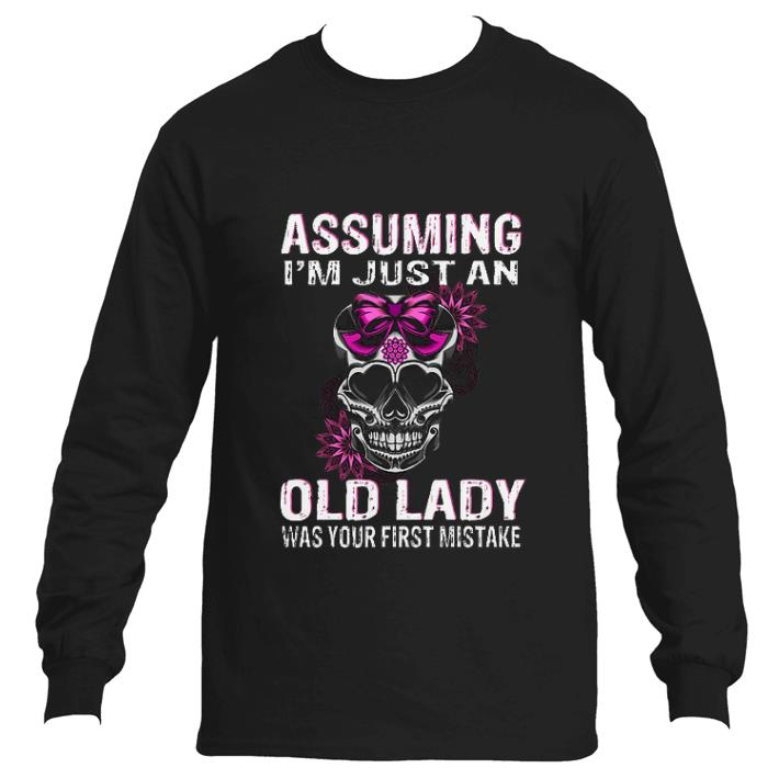 Hot Assuming i'm just an old lady was your first mistake skull shirt