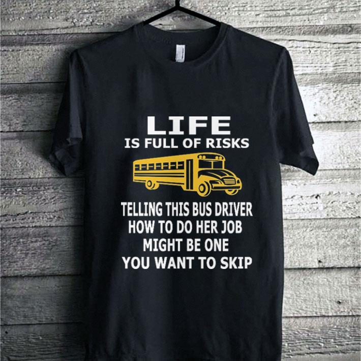 Hot School Bus Life Is Full Of Risks Telling This Bus Driver How To Do Her Job Shirt 1 1.jpg