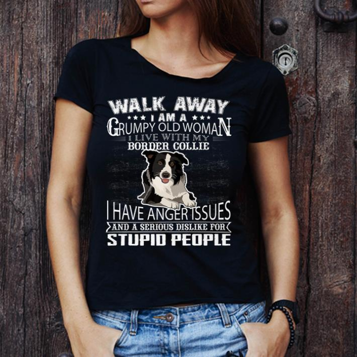 Hot Walk Away I Am A Grumpy Old Woman I Live With My Border Collie Dog Lover Shirt 3 1.jpg