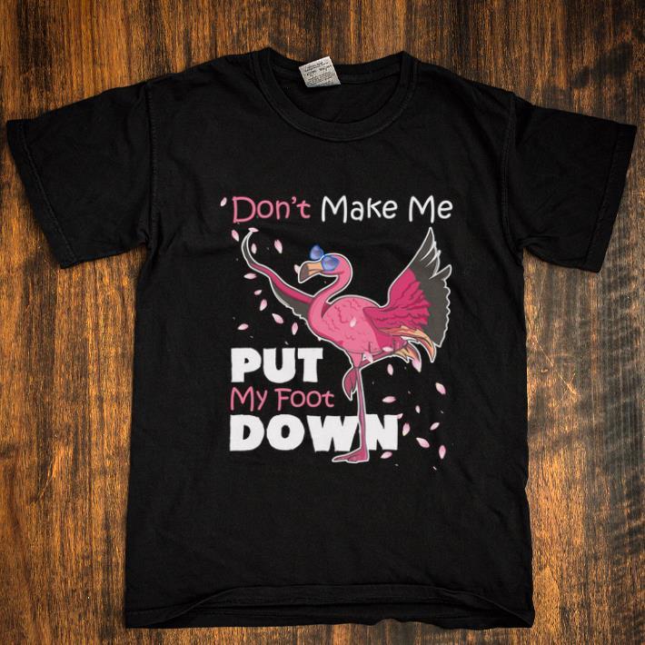 Nice Flamingo Don T Make Me Put My Foot Down Shirt 1 1.jpg