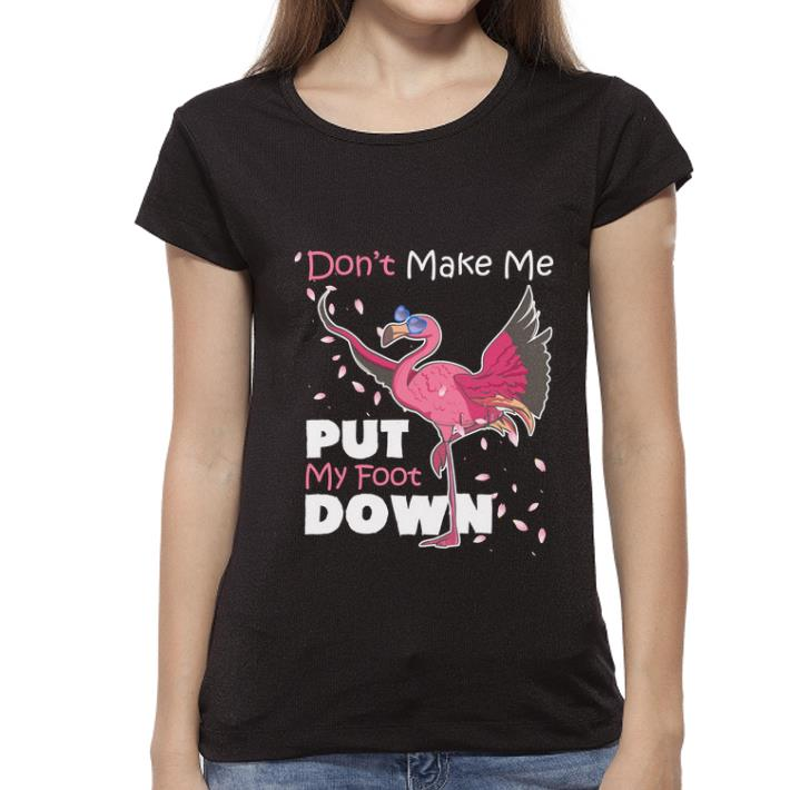 Nice Flamingo Don T Make Me Put My Foot Down Shirt 3 1.jpg