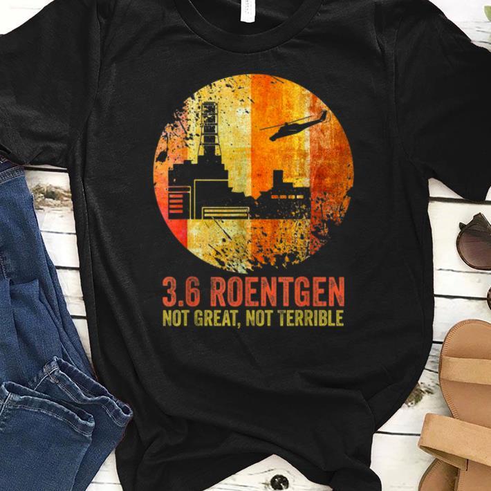 Official 36 Roentgen Not Great Not Terrible Vintage shirt