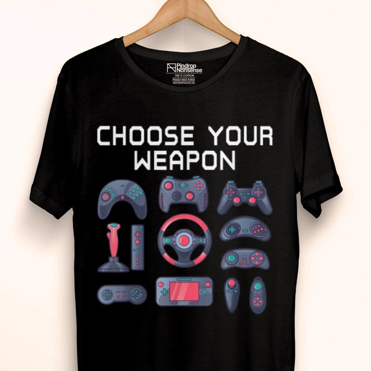 Official Choose Your Weapon Quote Novelty Video Gamer Shirt 1 1.jpg