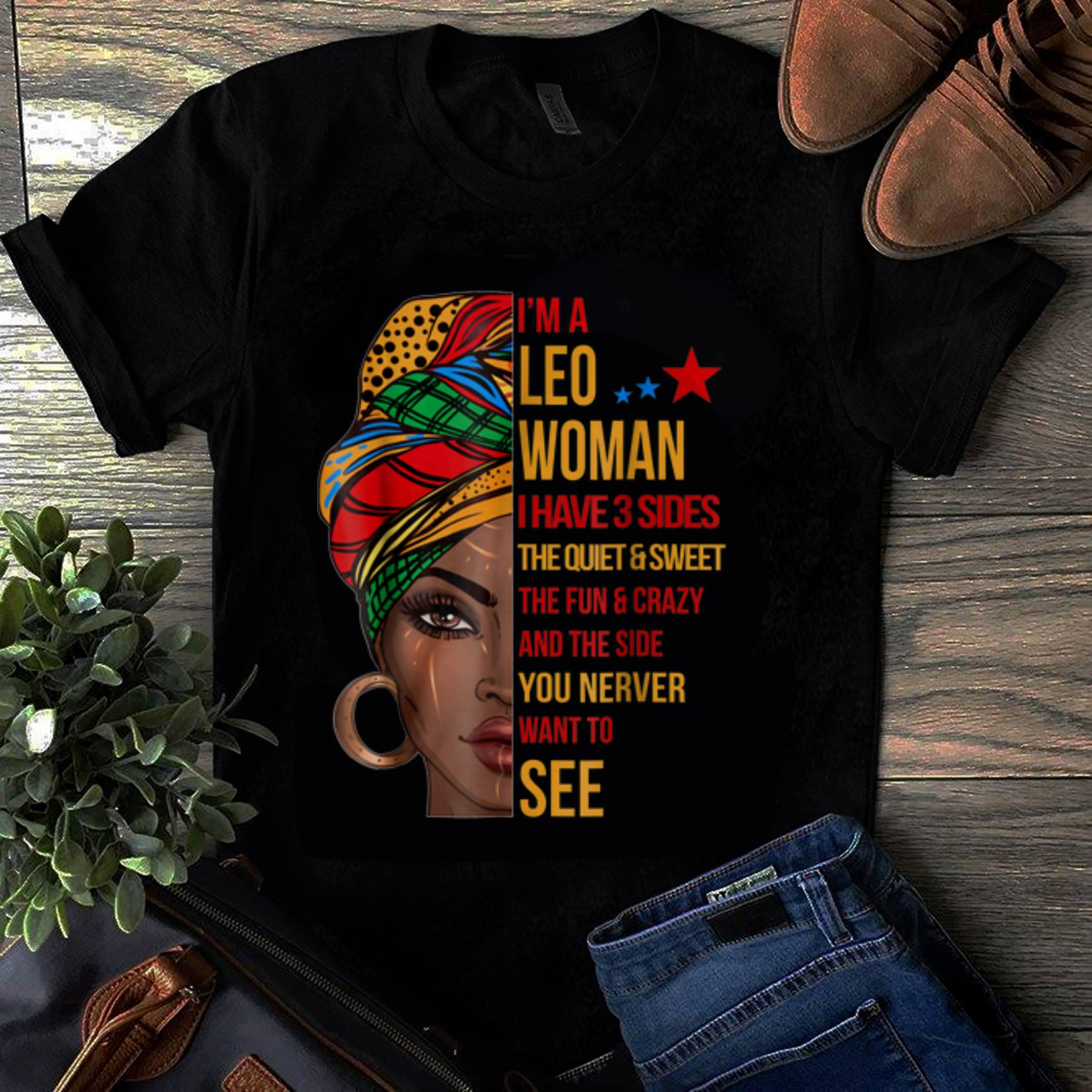 Official I Am Leo Woman I have 3 Sides The Quiet And Sweet African Women shirt