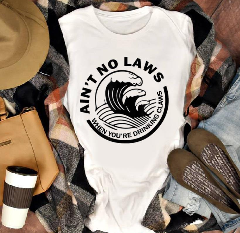 Officical Ain T No Laws When You Re Drinking Claws Shirt 1 1.jpg