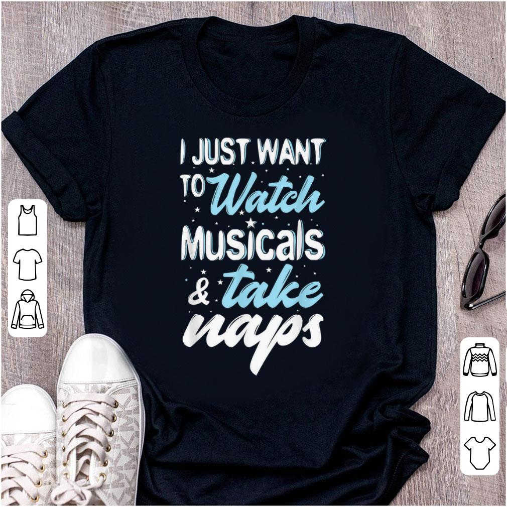 Pretty I Just Want To Watch Musicals And Take Naps Theater Shirt 1 1.jpg