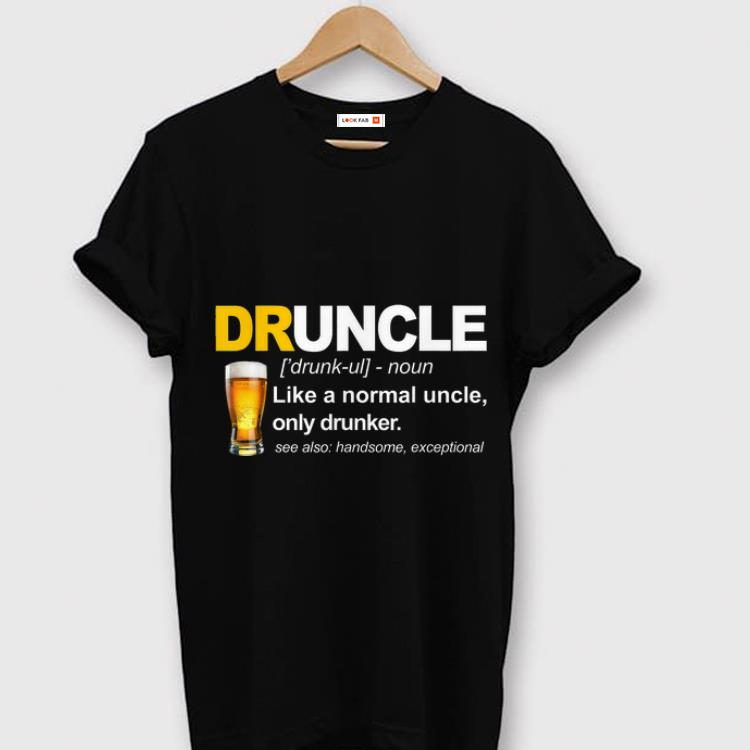 Pretty Like A Normal Uncle Only Drunker Druncle Definition Shirt 1 1.jpg