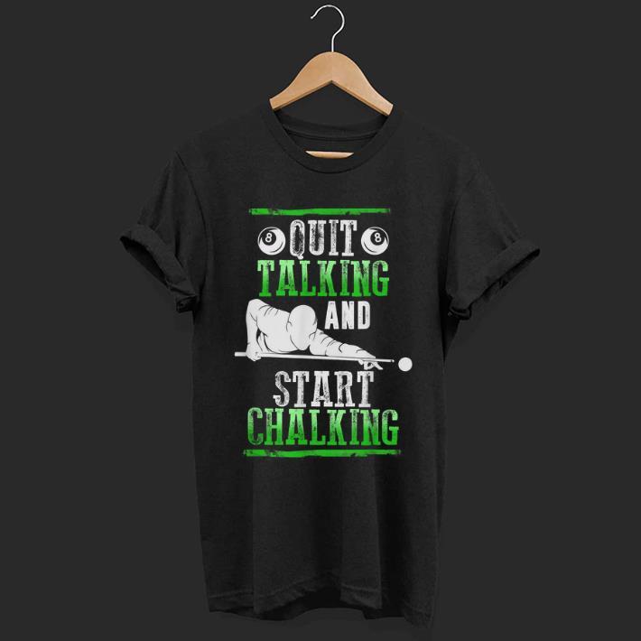 Pretty Pool Billiard Quit Talking And Start Chalking Shirt 1 1.jpg