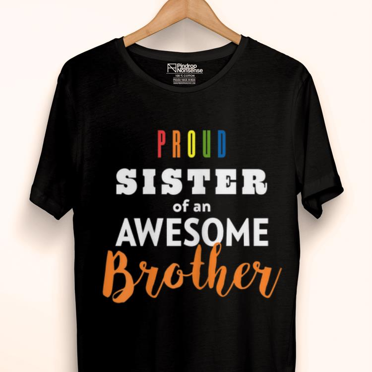 Pretty Proud Sister Of An Awesome Brother Lgbt Pride Shirt 1 1.jpg