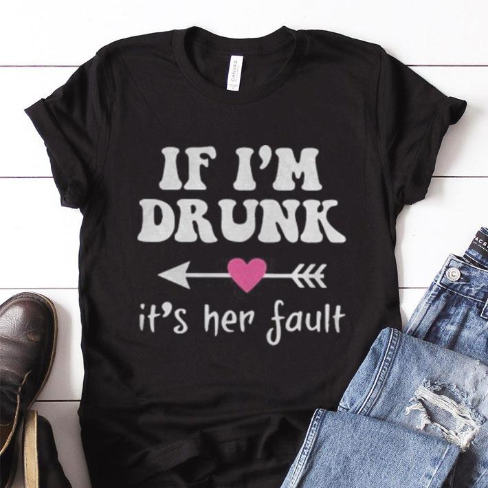 Pretty If I M Drunk Its Her Fault Shirt 1 1.jpg