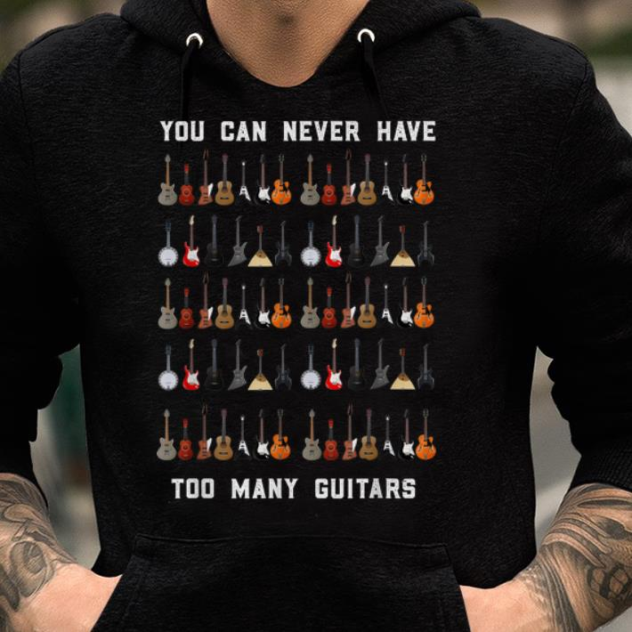Top You Can Never Have Too Many Guitars Guitar Lover Shirt 2 1.jpg