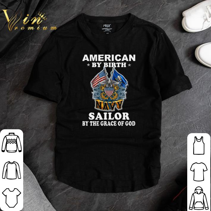 Awesome American By Birth Navy Sailor By The Grace Of God Shirt 1 1.jpg