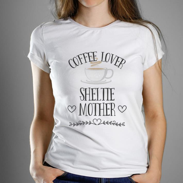 Awesome Coffee Lover Sheltie Mother shirt