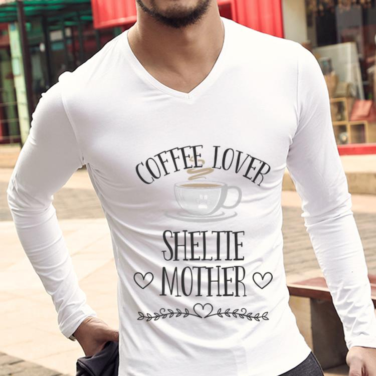 Awesome Coffee Lover Sheltie Mother Shirt 3 1.jpg