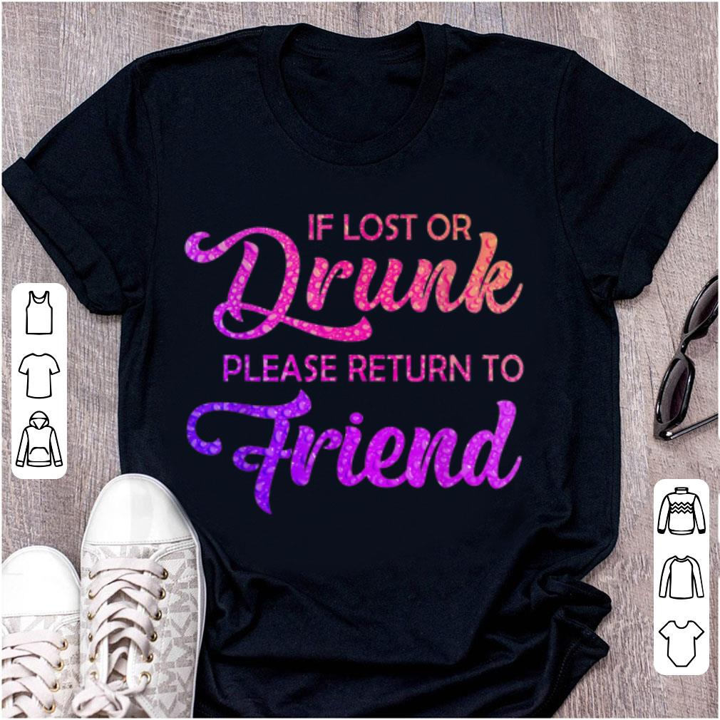 Awesome If Lost Or Drunk Please Return To My Friend shirt