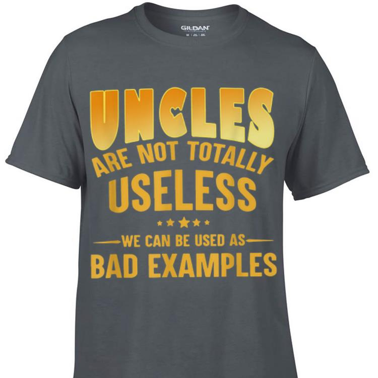 Awesome Uncle Are Not Totally Useless We Can Be Used As Bad Examples shirt