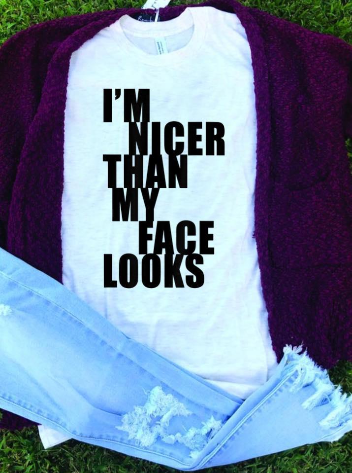 Best Price I M Nicer Than My Face Looks Shirt 1 1.jpg
