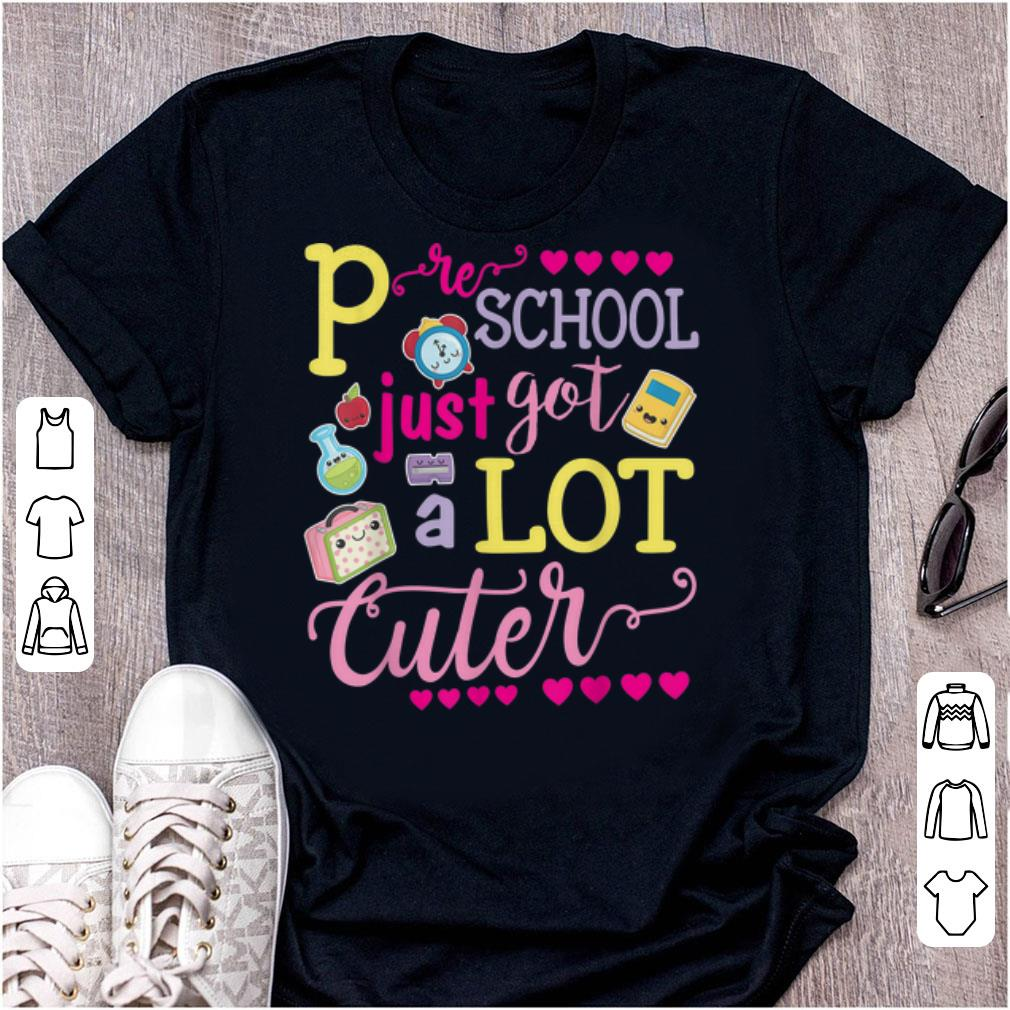 Best price Preschool Just Got A Lot Cuter shirt